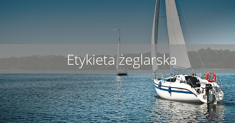 Etykieta żeglarska – co trzeba wiedzieć na Mazurach?